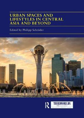 Urban Spaces and Lifestyles in Central Asia and Beyond by Philipp Schroeder