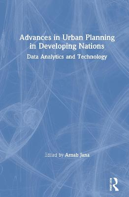 Advances in Urban Planning in Developing Nations: Data Analytics and Technology by Arnab Jana