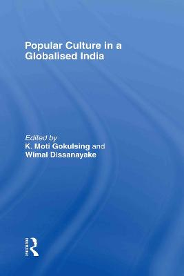 Popular Culture in a Globalised India by K. Moti Gokulsing
