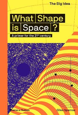 What Shape Is Space? by Giles Sparrow