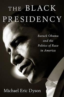 The Black Presidency by ,Michael,Eric Dyson