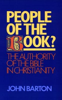 People of the Book?: The Authority of the Bible in Christianity by John Barton