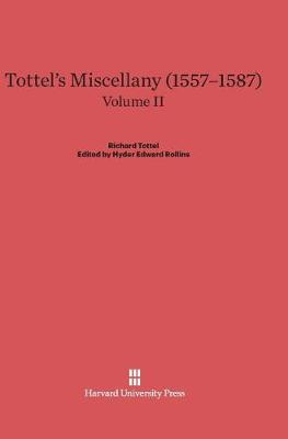 Tottel's Miscellany (1557-1587), Volume II, Tottel's Miscellany (1557-1587) Volume II by Hyder Edward Rollins