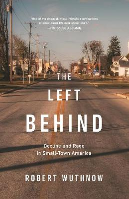The Left Behind: Decline and Rage in Small-Town America by Robert Wuthnow