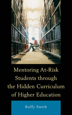 Mentoring At-Risk Students through the Hidden Curriculum of Higher Education by Buffy Smith