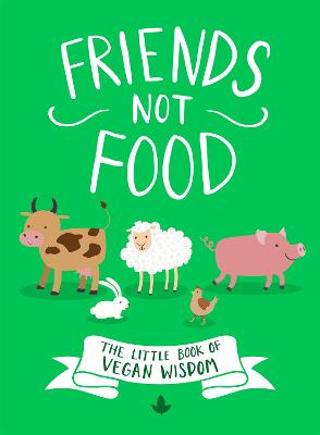 Friends Not Food: The Little Book of Vegan Wisdom by Anonymous