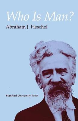 Who Is Man? by Abraham Joshua Heschel