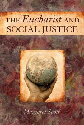 The Eucharist and Social Justice by Margaret Scott