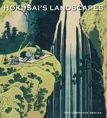 Hokusai's Landscapes: The Complete Series by Sarah E. Thompson
