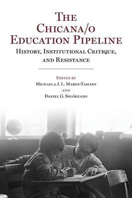 The Chicana/o Education Pipeline by Michaela J. L. Mares-Tamayo