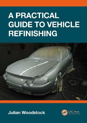 A Practical Guide to Vehicle Refinishing by Julian Woodstock