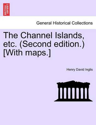 The Channel Islands, Etc. (Second Edition.) [With Maps.] Fourth Edition by Henry David Inglis
