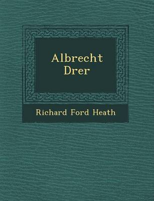 Albrecht D Rer by Richard Ford Heath