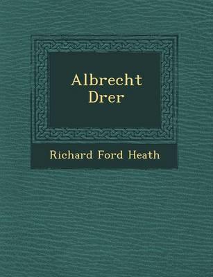Albrecht D Rer by Richard Ford Heath