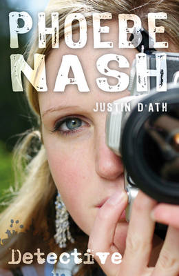 Phoebe Nash: Detective by Justin D'Ath