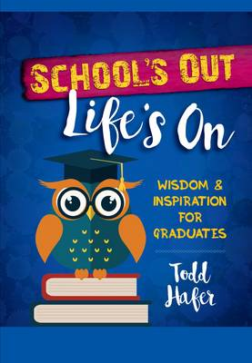 School's Out, Life's On: Wisdom & Inspiration for Graduates by Todd Hafer