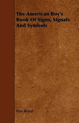 The American Boy's Book Of Signs, Signals And Symbols by Dan Beard