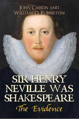 Sir Henry Neville Was Shakespeare by John Casson