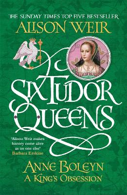 Six Tudor Queens#2: Anne Boleyn, A King's Obsession by Alison Weir