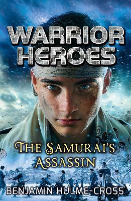Warrior Heroes: The Samurai's Assassin by Benjamin Hulme-Cross
