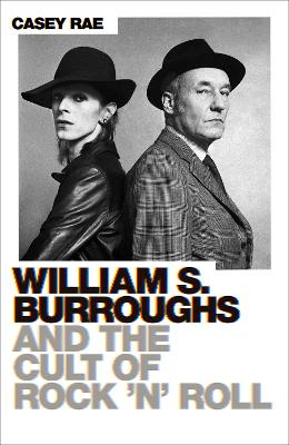 William S. Burroughs and the Cult of Rock 'n' Roll book