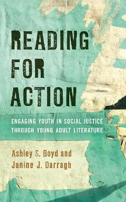 Reading for Action: Engaging Youth in Social Justice through Young Adult Literature by Ashley S. Boyd