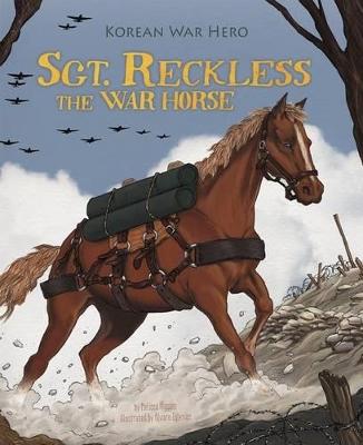 Sgt. Reckless the War Horse: Korean War Hero by ,Melissa Higgins