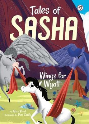 Tales of Sasha 6: Wings for Wyatt by Alexa Pearl