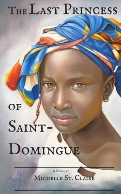 The Last Princess of Saint-Domingue by Michelle St Claire