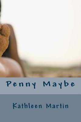Penny Maybe by Kathleen Martin