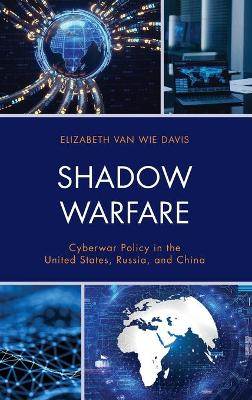 Shadow Warfare: Cyberwar Policy in the United States, Russia and China book