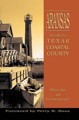 Aransas: Life of a Texas Coastal County by William Allen