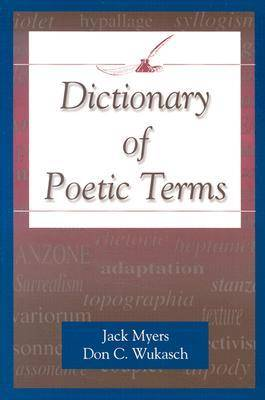 Dictionary of Poetic Terms by Jack Myers (Director, Creative Writing Program, Southern Methodist University, USA)