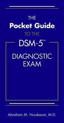 The Pocket Guide to the DSM-5 (R) Diagnostic Exam by Abraham M. Nussbaum