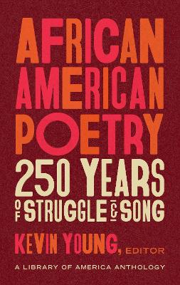 African American Poetry: : 250 Years Of Struggle & Song: A Library of America Anthology by Kevin Young