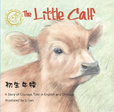 The Little Calf: A Story of Courage Told in English and Chinese (Stories of the Chinese Zodiac) by Li Jian