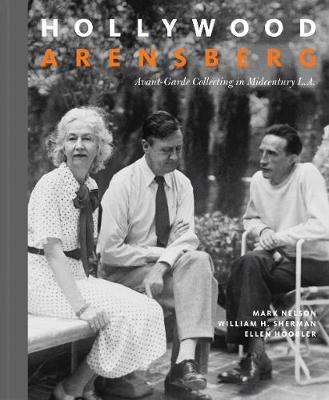 Hollywood Arensberg - Avant-Garde Collecting in Midcentury L.A. book