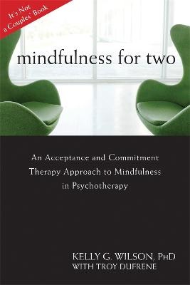 Mindfulness For Two by Kelly G. Wilson
