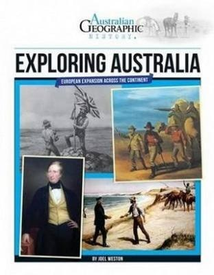 Aust Geographic History: Exploring Australia by Joel Weston