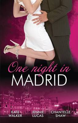 The One Night In...Madrid/Spanish Billionaire, Innocent Wife/The Spaniard's Defiant Virgin/The Spanish Duke's Virgin Bride by Chantelle Shaw