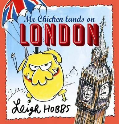 Mr. Chicken Lands on London by Leigh Hobbs