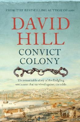 Convict Colony: The remarkable story of the fledgling settlement that survived against the odds by David Hill