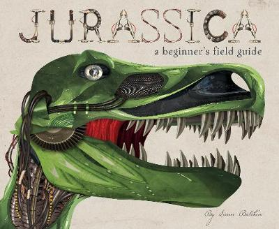 Jurassica: A Beginner's Field Guide by Lance Balchin