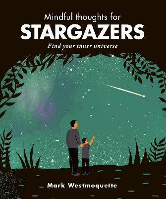 Mindful Thoughts for Stargazers: Find your inner universe by Mark Westmoquette