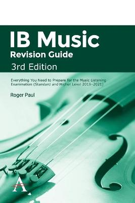 IB Music Revision Guide, 3rd Edition: Everything you need to prepare for the Music Listening Examination (Standard and Higher Level 2019-2021) by Roger Paul