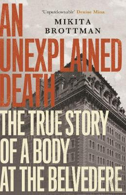 An Unexplained Death: The True Story of a Body at the Belvedere by Mikita Brottman