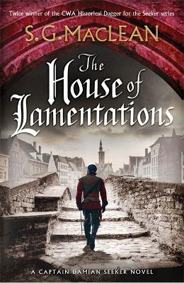The House of Lamentations: the nailbiting final historical thriller in the award-winning Seeker series by S.G. MacLean
