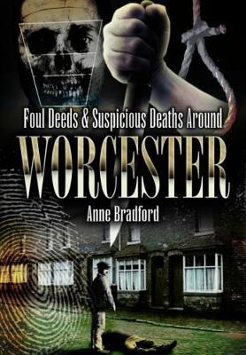 Foul Deeds and Suspicious Deaths Around Worcester book