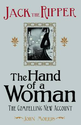 Jack the Ripper: the Hand of a Woman by John Morris