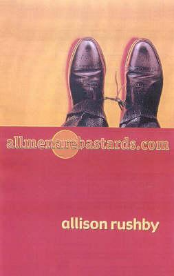 Allmenarebastards.Com by Allison Rushby